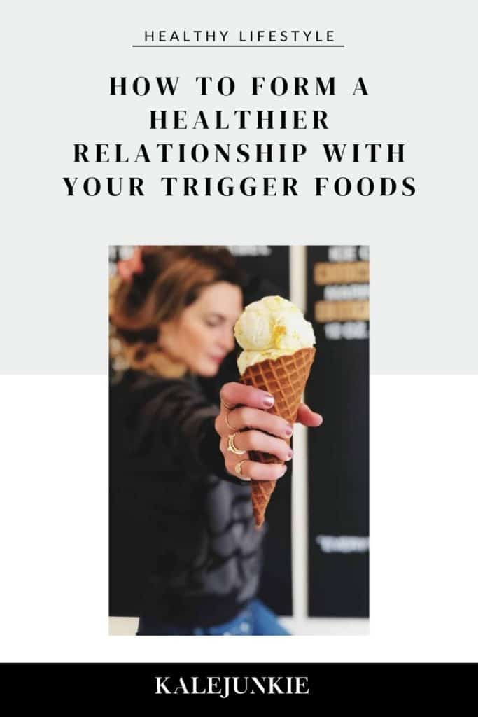 LIFESTYLE - KALEJUNKIE HOW TO FORM A HEALTHIER RELATIONSHIP WITH YOUR TRIGGER FOODS
