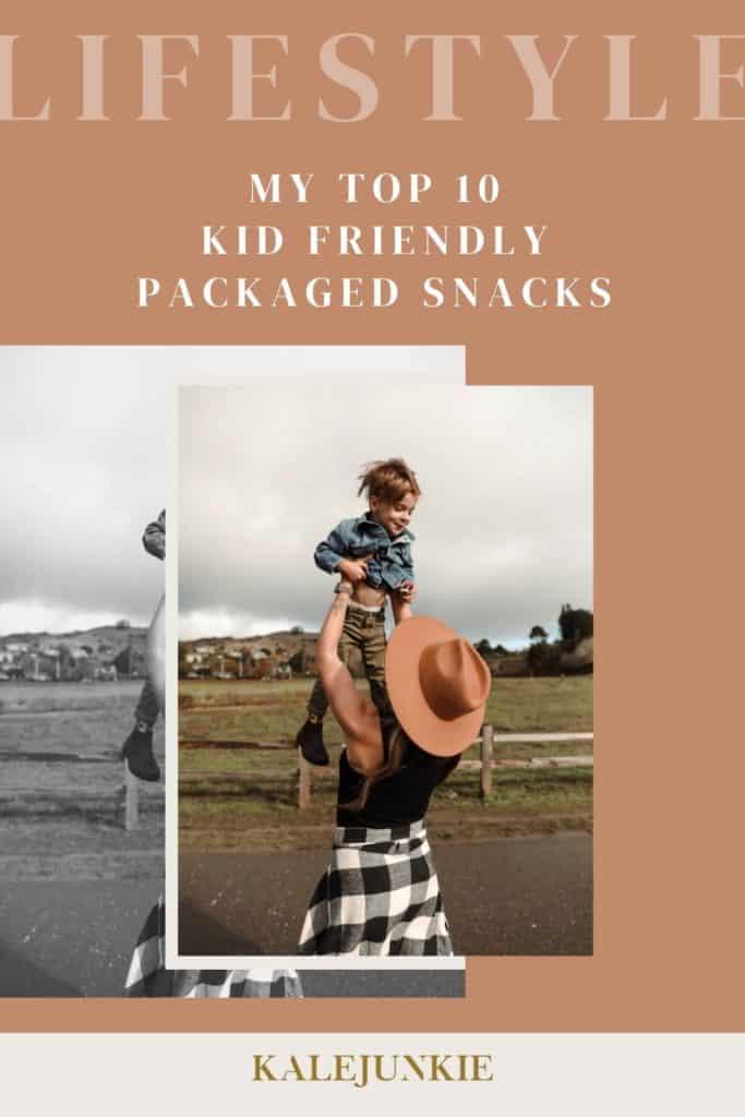 LIFESTYLE - KALEJUNKIE My Top 10 Kid Friendly Packaged Snacks