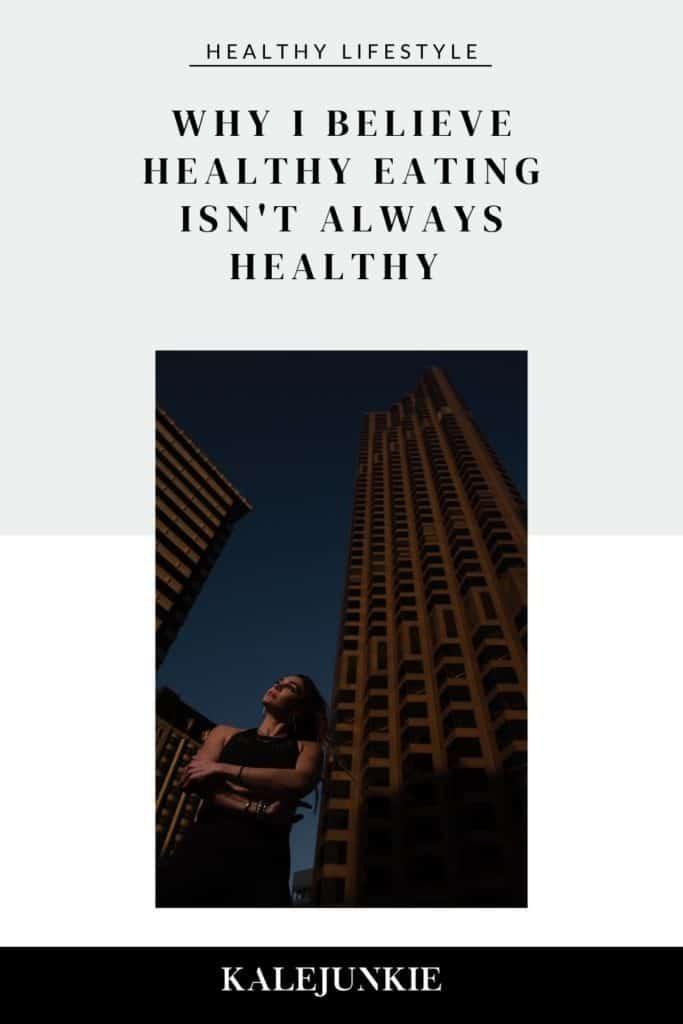 Why I Believe Healthy Eating Isn't Always Healthy   KALEJUNKIE